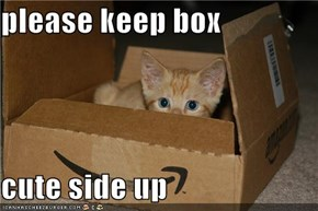 please keep box  cute side up