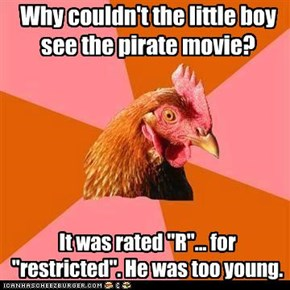 Why couldn't the little boy see the pirate movie?