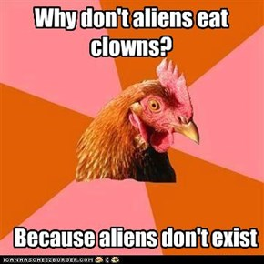 Aliens and clowns...