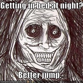 Getting in bed at night?  Better jump.