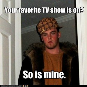 Scumbag Steve Won't Change the Channel