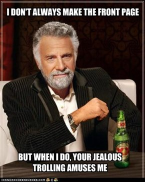 The Most Interesting Troll-Eater In The World