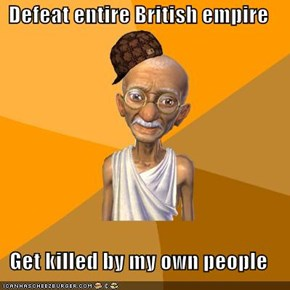 Defeat entire British empire  Get killed by my own people