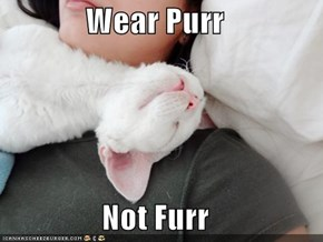 Wear Purr  Not Furr