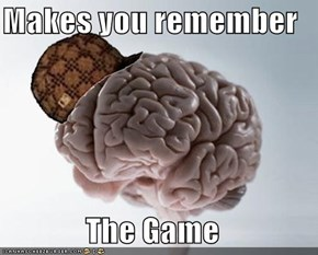 Scumbag Brain Takes Everyone Down With It