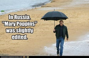 "In Russia, ""Mary Poppins"" was slightly edited."