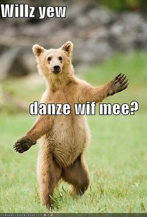 Willz yew  danze wif mee?