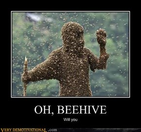 OH, BEEHIVE