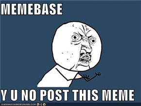 MEMEBASE  Y U NO POST THIS MEME