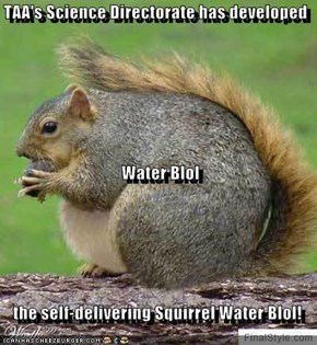 TAA's Science Directorate has developed    Water Blol    the self-delivering Squirrel Water Blol!