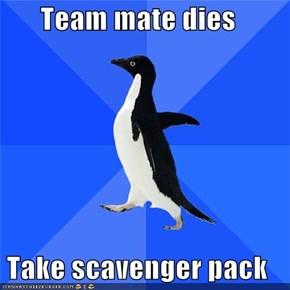 Team mate dies  Take scavenger pack