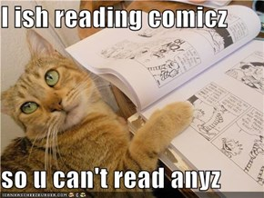 I ish reading comicz  so u can't read anyz