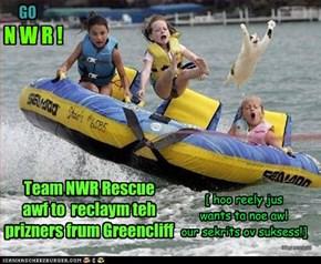 Team NWR Rescue  awf to  reclaym teh prizners frum Greencliff