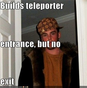 Builds teleporter entrance, but no exit