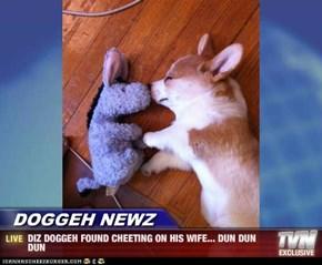 DOGGEH NEWZ - DIZ DOGGEH FOUND CHEETING ON HIS WIFE... DUN DUN DUN