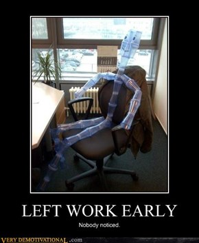 LEFT WORK EARLY