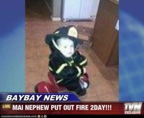 BAYBAY NEWS - MAI NEPHEW PUT OUT FIRE 2DAY!!!
