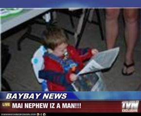 BAYBAY NEWS - MAI NEPHEW IZ A MAN!!!