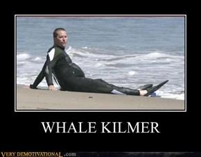 WHALE KILMER