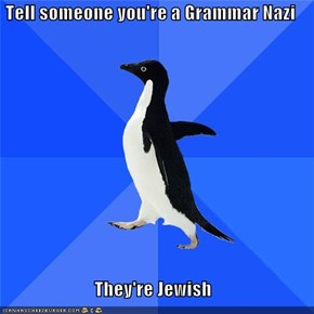 Socially Awkward Penguin Is a Grammar Jew