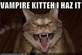 VAMPIRE KITTEH I HAZ IT