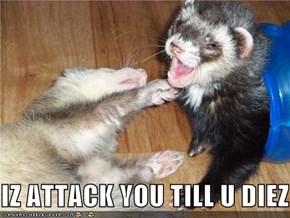 IZ ATTACK YOU TILL U DIEZ
