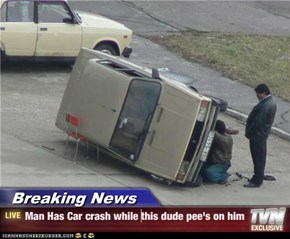 Breaking News - Man Has Car crash while this dude pee's on him