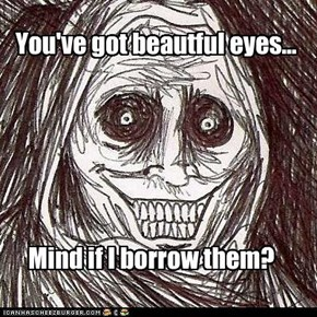 You've got beautful eyes...