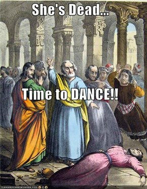 She's Dead... Time to DANCE!!