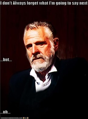 I don't Always forget what I'm going to say next ...but... ...uh...