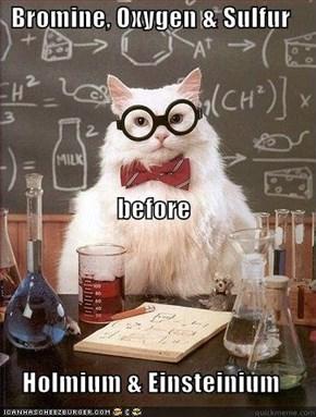 Bromine, Oxygen & Sulfur before Holmium & Einsteinium