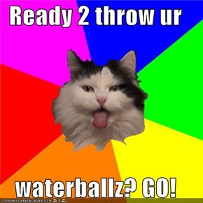 Ready 2 throw ur  waterballz? GO!