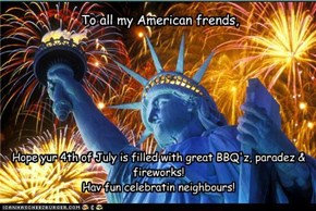 Sendin Wishes For A Great 4th of July, From Canada!