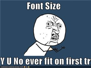Font Size  Y U No ever fit on first try?