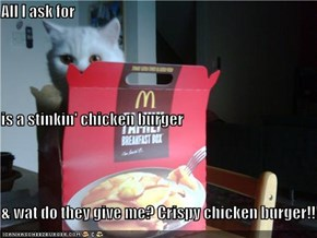 All I ask for is a stinkin' chicken burger & wat do they give me? Crispy chicken burger!!!!