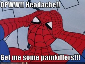 OPWW!! Headache!!  Get me some painkillers!!!