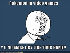 Pokemon in video games  Y U NO MAKE CRY LIKE YOUR NAME?