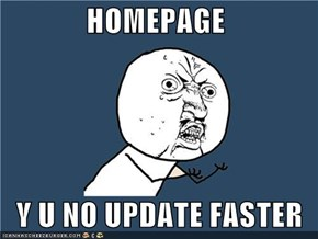 HOMEPAGE     Y U NO UPDATE FASTER