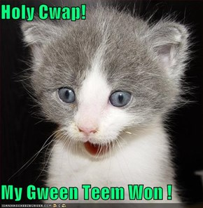 Holy Cwap!  My Gween Teem Won !