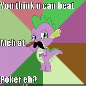 You think u can beat  Meh at  Poker eh?