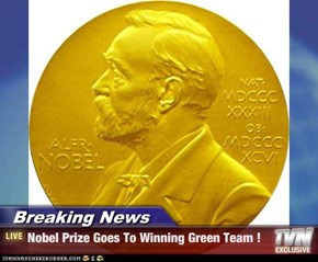Breaking News - Nobel Prize Goes To Winning Green Team !
