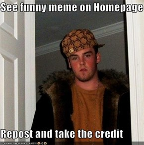 See funny meme on Homepage  Repost and take the credit