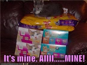 It's mine. Allll......MINE!