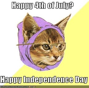 Happy 4th of July?  Happy Independence Day