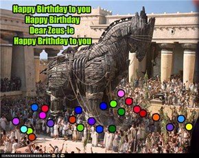 Happy Birthday to you Happy BirthdayDear Zeus-ie Happy Brithday to you