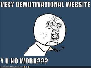 VERY DEMOTIVATIONAL WEBSITE  Y U NO WORK???