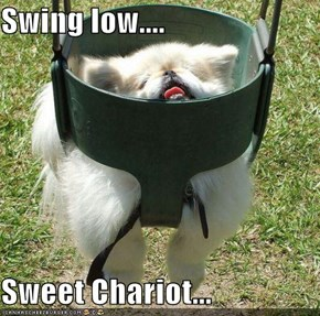 Swing low....  Sweet Chariot...