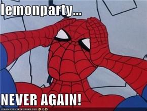 lemonparty...  NEVER AGAIN!
