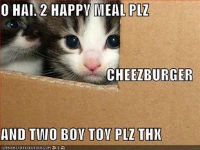 O HAI. 2 HAPPY MEAL PLZ CHEEZBURGER AND TWO BOY TOY PLZ THX