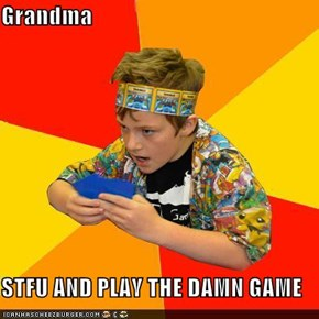 Grandma  STFU AND PLAY THE DAMN GAME
